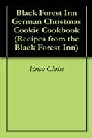 Black Forest Inn German Christmas Cookie Cookbook (Recipes from the Black Forest Inn)