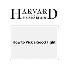 How to Pick a Good Fight (Harvard Business Review) Periodical by Saj-nicole A. Joni, Damon Beyer Narrated by Todd Mundt