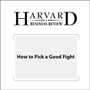 How to Pick a Good Fight (Harvard Business Review) | [Saj-nicole A. Joni, Damon Beyer]