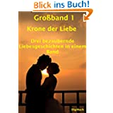 Großband 1 3 Romantische Liebesgeschichten in einem Band: Krone der Liebe