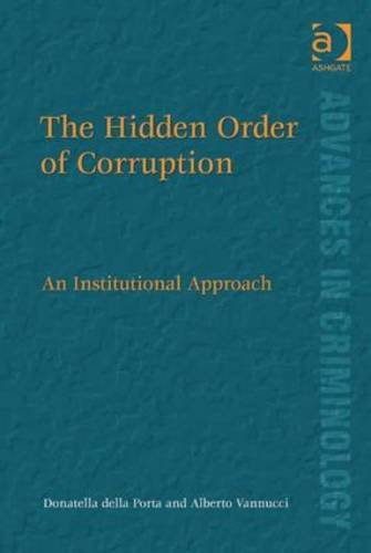 The Hidden Order of Corruption: An Institutional Approach (Advances in Criminology)