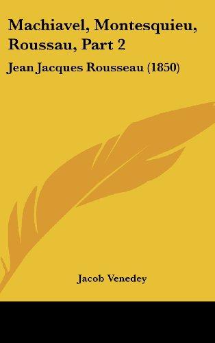 Machiavel, Montesquieu, Roussau, Part 2: Jean Jacques Rousseau (1850)