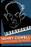 img - for Henry Cowell: A Man Made of Music by Joel Sachs (2015-07-01) book / textbook / text book