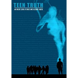 TEEN TRUTH: AN INSIDE LOOK AT DRUG & ALCOHOL ABUSE