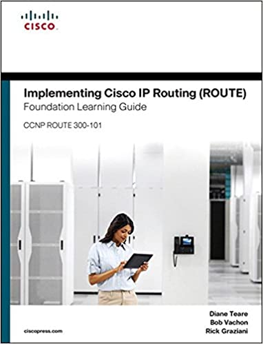 Implementing Cisco IP Routing (ROUTE). Foundation Learning Guide: (CCNP ROUTE 300-101)