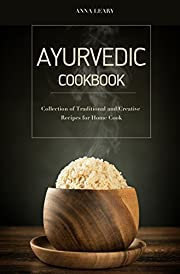 Ayurvedic Cookbook: Collection of Traditional and Creative Recipes for Home Cook