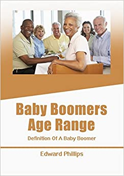 Baby Boomers Age Range: Definition Of A Baby Boomer ...