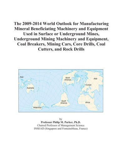 The 2009-2014 World Outlook for Manufacturing Mineral Beneficiating Machinery and Equipment Used in Surface or Underground Mines, Underground Mining ... Core Drills, Coal Cutters, and Rock Drills