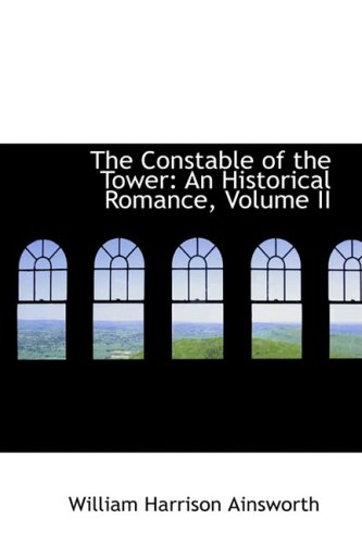 The Constable of the Tower: An Historical Romance, Volume II: 2
