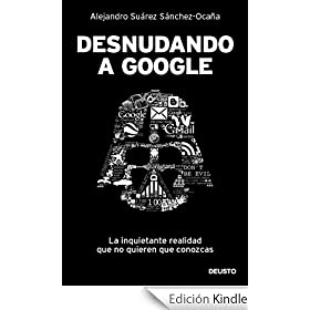 Desnudando a Google: La inquietante realidad que no quieren que conozcas
