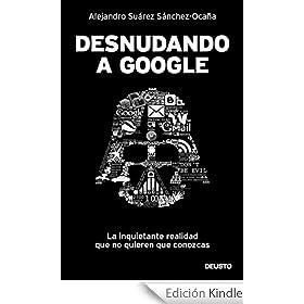 Desnudando a Google: La inquietante realidad que no quieren que conozcas