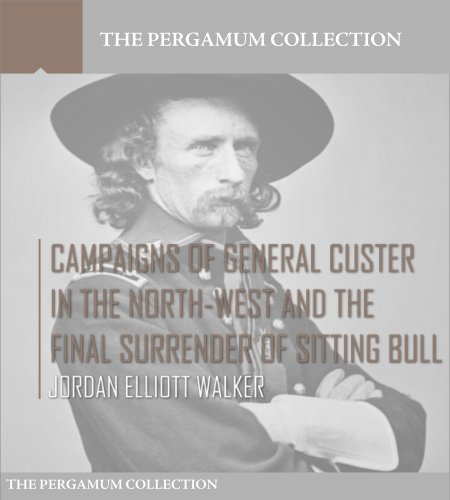 Free Kindle Book : Campaigns of General Custer in the North-West and the Final Surrender of Sitting Bull