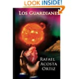 Los Guardianes: Por mi mano sale el sol (Spanish Edition)