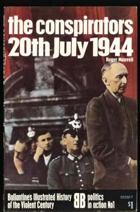 The Conspirators 20th July 1944 : Ballantine's Illustrated History of the Violent Century Politics in Action #1, Roger Manvell