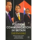 img - for [(Political Communication in Britain: The Leader's Debates, the Campaign and the Media in the 2010 General Election)] [Author: Dominic Wring] published on (August, 2011) book / textbook / text book