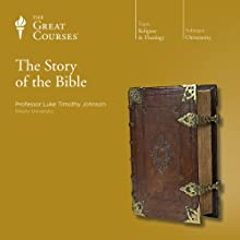 The Story of the Bible Lecture by  The Great Courses, Luke Timothy Johnson Narrated by Professor Luke Timothy Johnson