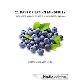 21 Days of Eating Mindfully: Your Guide to a Healthy Relationship with Yourself and Food