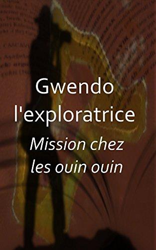 Couverture du livre Gwendo l'exploratrice : Mission chez les ouin ouin: (Nouvelle)