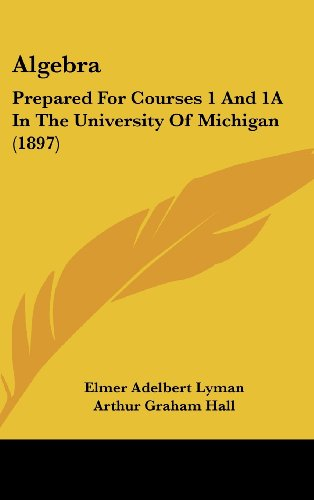 Algebra: Prepared for Courses 1 and 1a in the University of Michigan (1897)