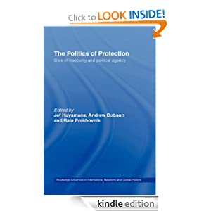 The Politics of Protection: Sites of Insecurity and Political Agency (Routledge Advances in International Relations and Global Politics) Jef Huysmans, Andrew Dobson and Raia Prokhovnik