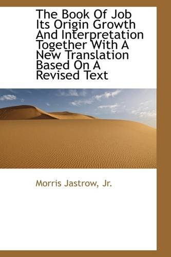 The Book Of Job Its Origin Growth And Interpretation Together With A New Translation Based On A Revi