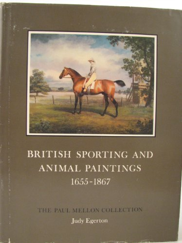 British Sporting and Animal Paintings 1655-1867 (The Paul Mellon collection)