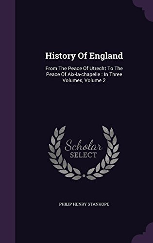 History Of England: From The Peace Of Utrecht To The Peace Of Aix-la-chapelle : In Three Volumes, Volume 2