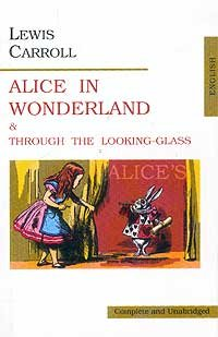 Alice in Wonderland and Though the Looking-Glass (Classics)