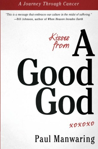 Kisses From a Good God: A Journey Through Cancer (Good Kiss compare prices)