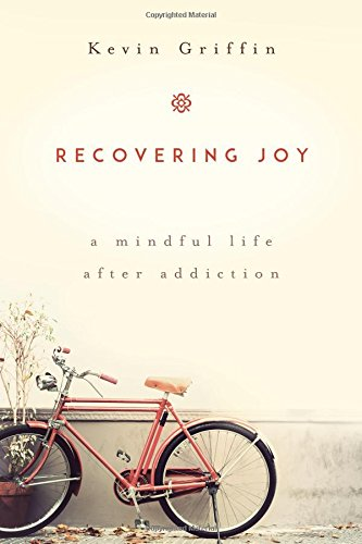 Recovering Joy: A Mindful Life After Addiction