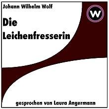 Die Leichenfresserin Hörbuch von Johann Wilhelm Wolf Gesprochen von: Laura Angermann