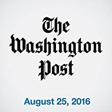 Top Stories Daily from The Washington Post, August 25, 2016 Newspaper / Magazine by  The Washington Post Narrated by  The Washington Post