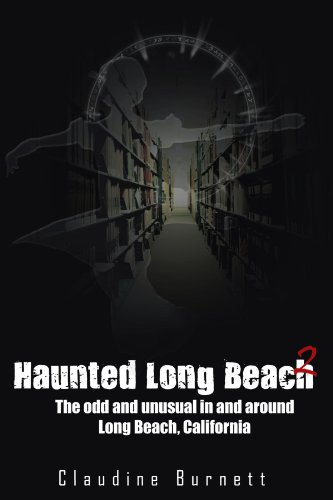 Haunted Long Beach 2: The Odd And Unusual In And Around Long Beach, California
