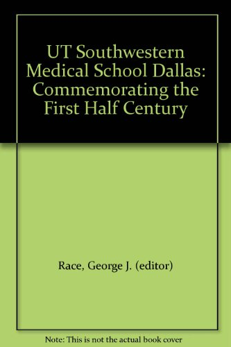 Ut Southwestern Medical School Dallas: Commemorating The First Half Century