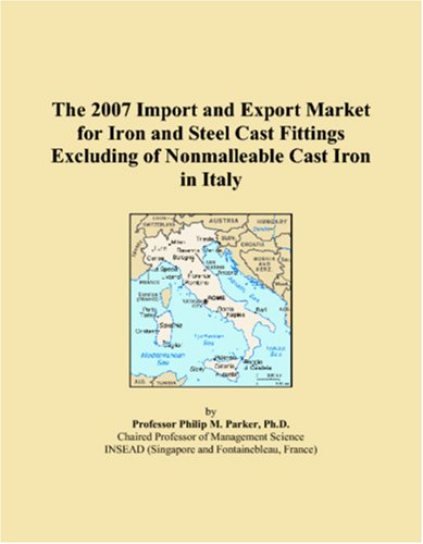 The 2007 Import and Export Market for Iron and Steel Cast Fittings Excluding of Nonmalleable Cast Iron in Italy