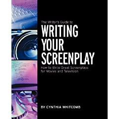 The Writer's Guide to Writing Your Screenplay: How to Write Great Screenplays for Movies and Television [WRITERS GT WRITING]