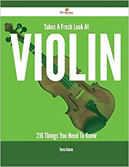 Takes A Fresh Look At Violin - 216 Things You Need To Know