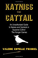 Katniss the Cattail: An Unauthorized Guide to Names and Symbols in Suzanne Collins' The Hunger Games