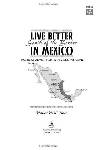 Live Better South of the Border, 4th Ed.: A Practical Guide for Living and Working (Live Better South of the Border in Mexico)