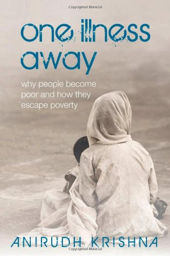 One Illness Away: Why People Become Poor and How They Escape Poverty, Anirudh Krishna