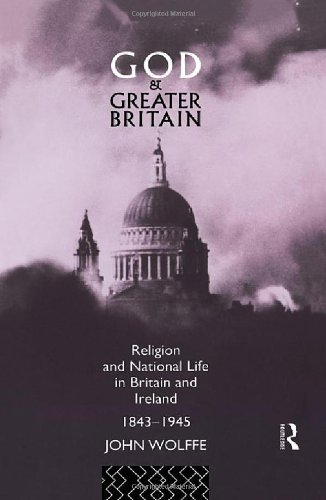 God and Greater Britain: Religion and National Life in Britain and Ireland, 1843-1945