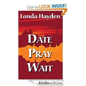Date, Pray, Wait