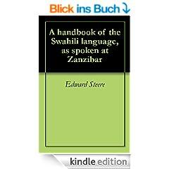 A handbook of the Swahili language, as spoken at Zanzibar (English Edition)