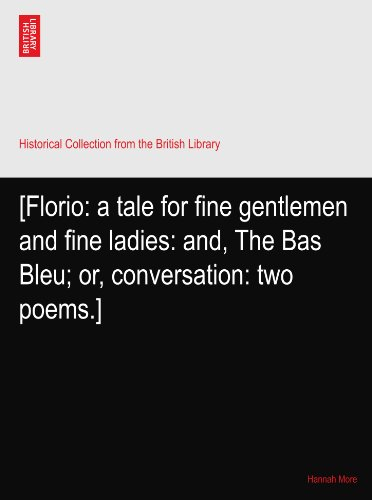 [Florio: a tale for fine gentlemen and fine ladies: and, The Bas Bleu; or, conversation: two poems.]