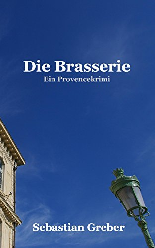 Sebastian Greber - Die Brasserie: Ein Provencekrimi (German Edition)