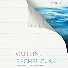 Outline (       UNABRIDGED) by Rachel Cusk Narrated by Kate Reading