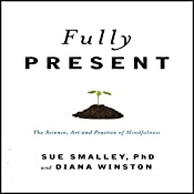Fully Present: The Science, Art, and Practice of Mindfulness | [Susan Smally Ph.D., Diana Winston]