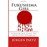"Fukushima Girl: Fukushima Girl Vs. Reactor Zombies: 1 (Fukushima Girl Series)von ""J�rgen Paetz"""