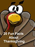 20 Fun Facts About Thanksgiving (20 Fun Fact Books)