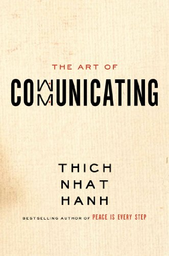 Thich Nhat Hanh - The Art of Communicating